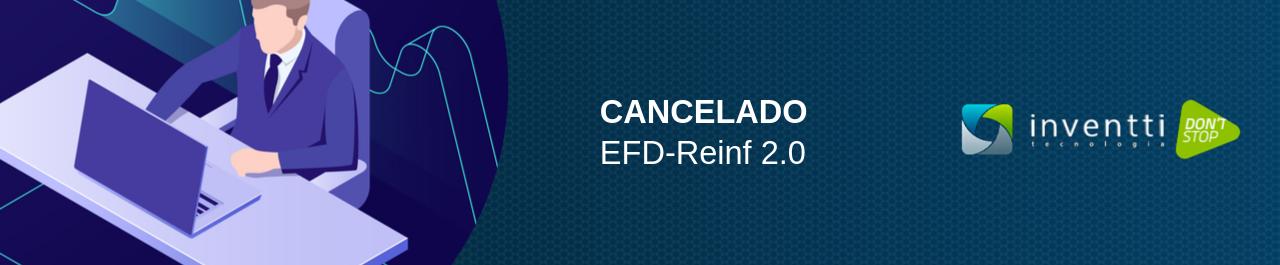 Cancelada a versão 2.0 dos leiautes da EFD-Reinf