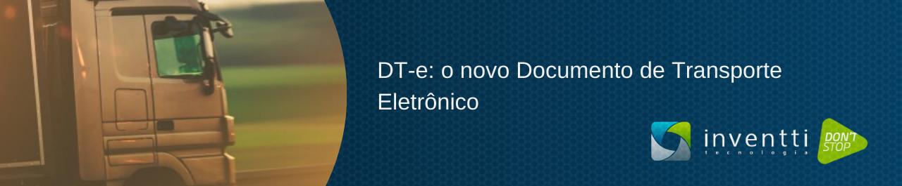 DT-e: o novo Documento de Transporte Eletrônico